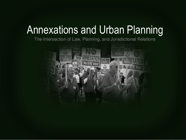 Annexations and Urban Planning The Intersection of Law, Planning, and Jurisdictional Relations
