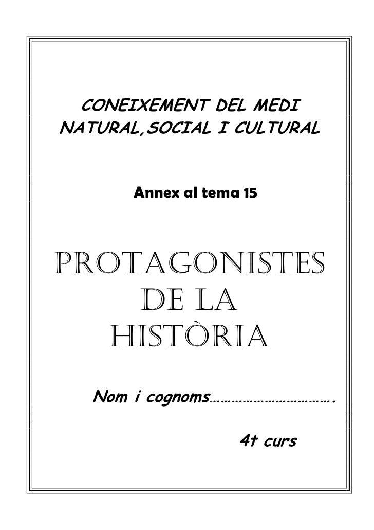 CONEIXEMENT DEL MEDINATURAL,SOCIAL I CULTURAL       Annex al tema 15PROTAGONISTES    DE LA   HISTÒRIA   Nom i cognoms……………...