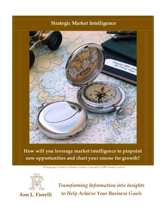 Strategic Market Intelligence How will you leverage market intelligence to pinpoint new opportunities and chart your cours...