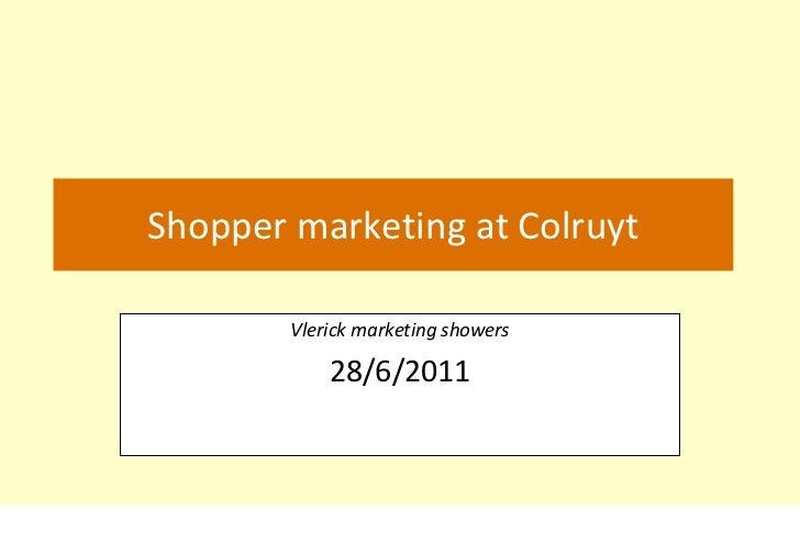 Shopper marketing at Colruyt        Vlerick marketing showers            28/6/2011