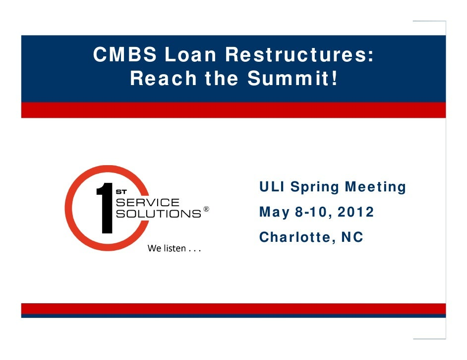 CMBS Loan Restructures:  Reach the Summit!             ULI Spring Meeting             May 8-10, 2012             Charlotte...