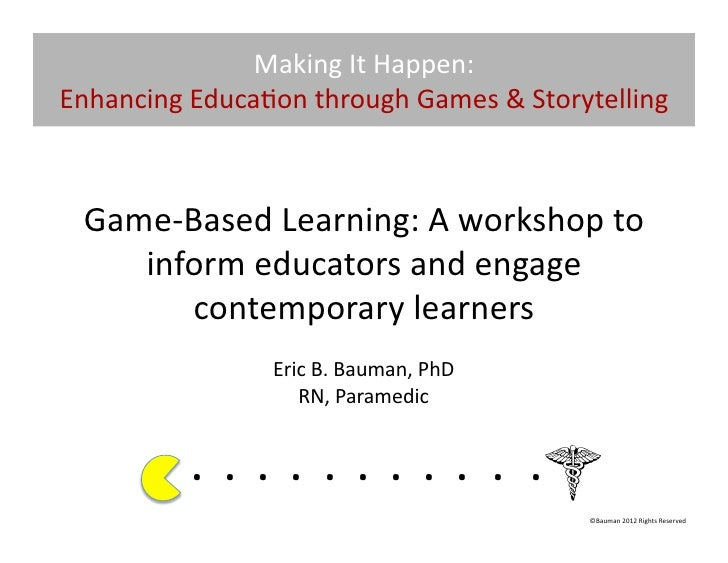 Making	  It	  Happen:	  Enhancing	  Educa@on	  through	  Games	  &	  Storytelling	    Game-­‐Based	  Learning:	  A	  works...
