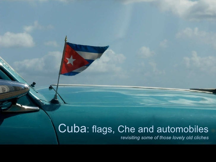 Cuba : flags, Che and automobiles r evisiting some of those lovely old cliches