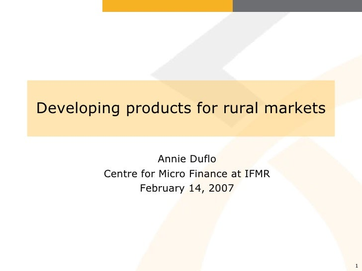 Developing products for rural markets Annie Duflo Centre for Micro Finance at IFMR February 14, 2007
