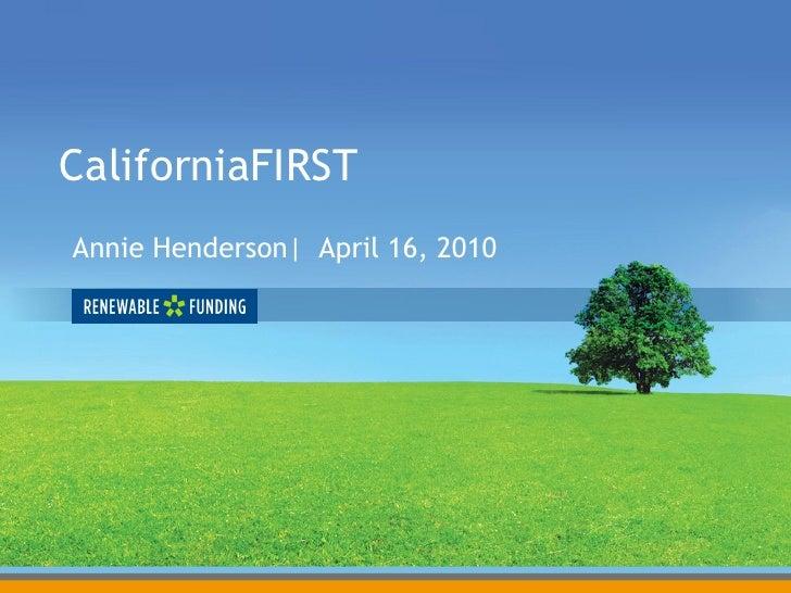 CaliforniaFIRST Annie Henderson  April 16, 2010