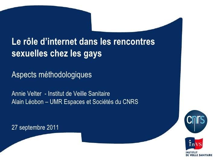 Le rôle d'internet dans les rencontres sexuelles chez les gays Aspects méthodologiques Annie Velter  - Institut de Veille ...
