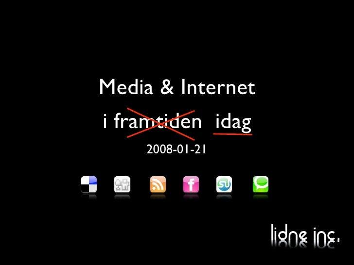 Media & Internet i framtiden idag     2008-01-21