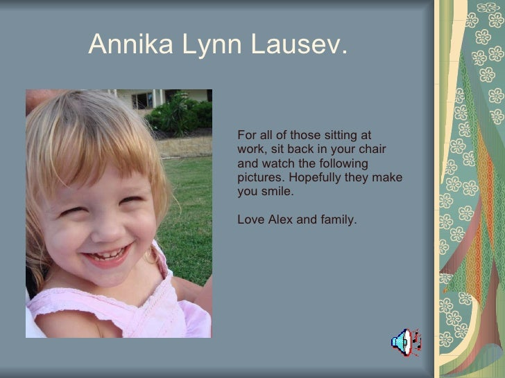 Annika Lynn Lausev. For all of those sitting at work, sit back in your chair and watch the following pictures. Hopefully t...