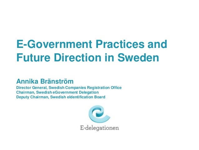 E-Government Practices andFuture Direction in SwedenAnnika BränströmDirector General, Swedish Companies Registration Offic...