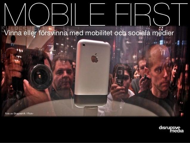 MOBILE FIRSTVinna eller försvinna med mobilitet och sociala medierFoto av Shapeshift / Flickr