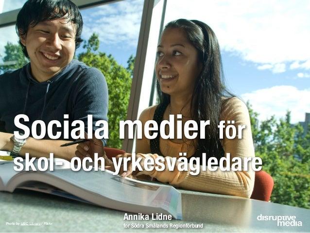 Sociala medier för    skol- och yrkesvägledare                                Annika LidnePhoto by UBC Library / Flickr   ...
