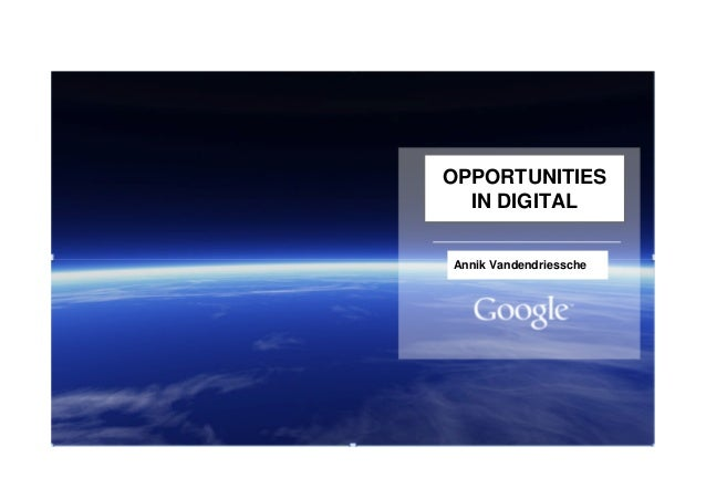 OPPORTUNITIES IN DIGITAL Annik Vandendriessche
