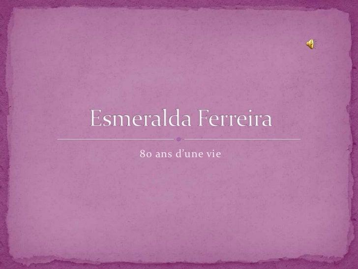 80 ans d'une vie<br />Esmeralda Ferreira<br />
