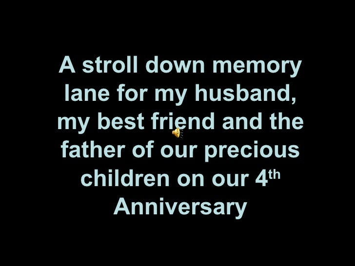 A stroll down memory lane for my husband, my best friend and the father of our precious children on our 4 th  Anniversary