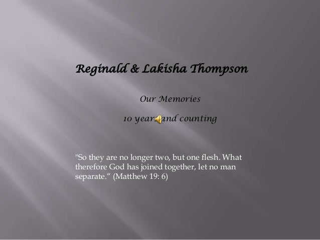 """Reginald & Lakisha ThompsonOur Memories10 years and counting""""So they are no longer two, but one flesh. Whattherefore God h..."""