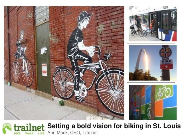 Setting a bold vision for biking in St. LouisAnn Mack, CEO, Trailnet