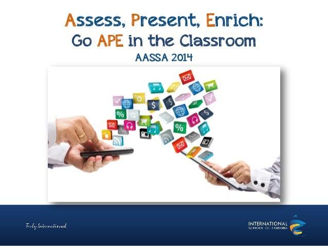 Assess, Present, Enrich: Go APE in the Classroom AASSA 2014