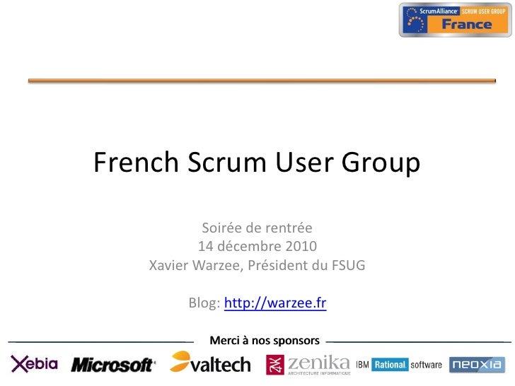 French Scrum User Group           Soirée de rentrée          14 décembre 2010   Xavier Warzee, Président du FSUG        Bl...