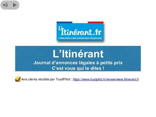L'Itinérant Journal d'annonces légales à petits prix C'est vous qui le dites ! Avis clients récoltés par TrustPiltot : htt...