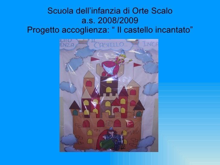 """Scuola dell'infanzia di Orte Scalo a.s. 2008/2009 Progetto accoglienza: """" Il castello incantato"""""""