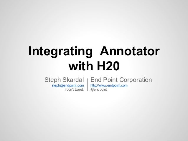 Integrating Annotator with H20 Steph Skardal steph@endpoint.com i don't tweet. End Point Corporation http://www.endpoint.c...