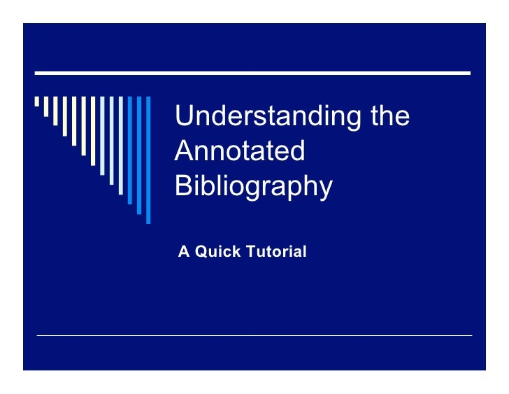 Understanding the Annotated Bibliography  A Quick Tutorial