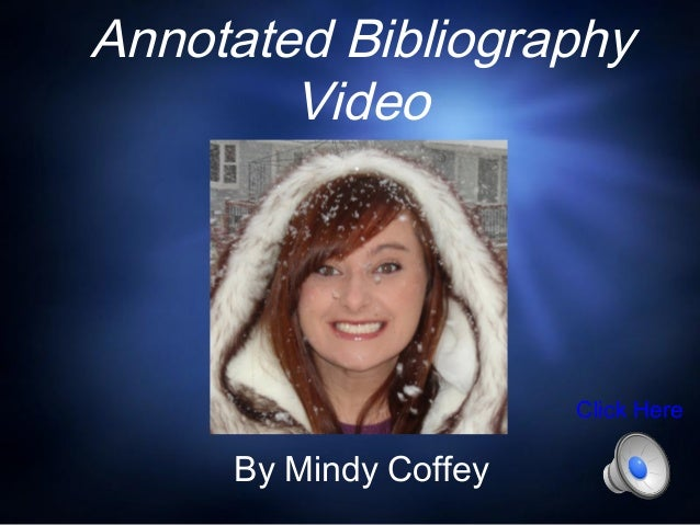 Annotated Bibliography        Video                       Click Here     By Mindy Coffey