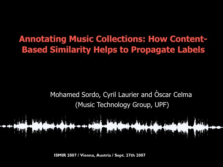 Annotating Music Collections: How Content-Based Similarity Helps to Propagate Labels <ul><ul><li>Mohamed Sordo, Cyril Laur...