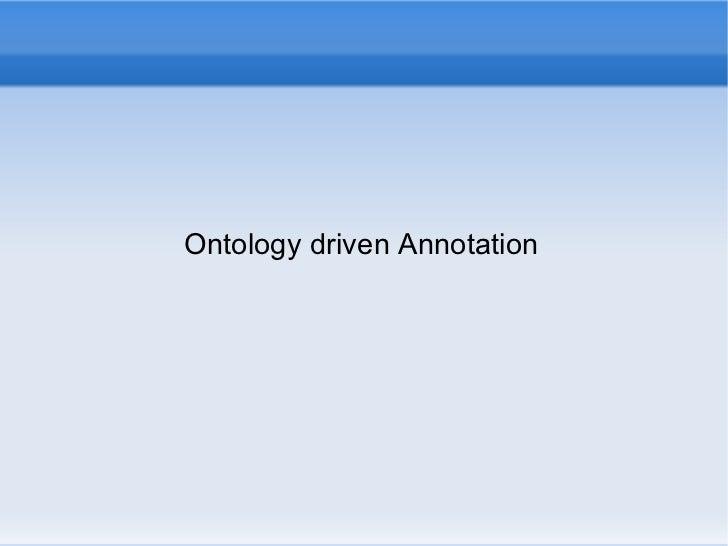 Ontology driven Annotation