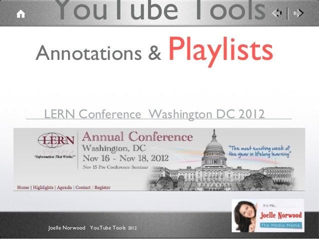 YouTube ToolsAnnotations & PlaylistsLERN Conference Washington DC 2012 Joelle Norwood YouTube Tools   2012