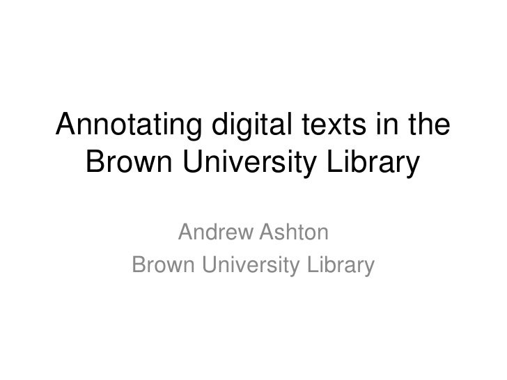 Annotating digital texts in the Brown University Library<br />Andrew Ashton<br />Brown University Library<br />