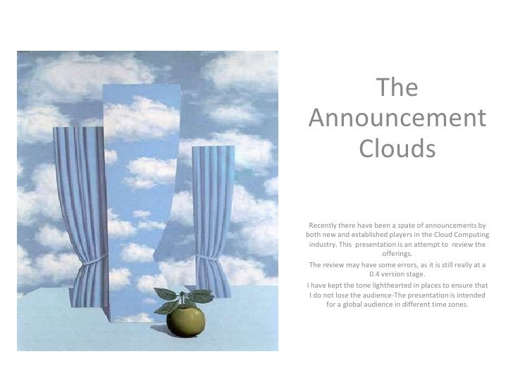 The Announcement    Clouds   Recently there have been a spate of announcements by both new and established players in the ...