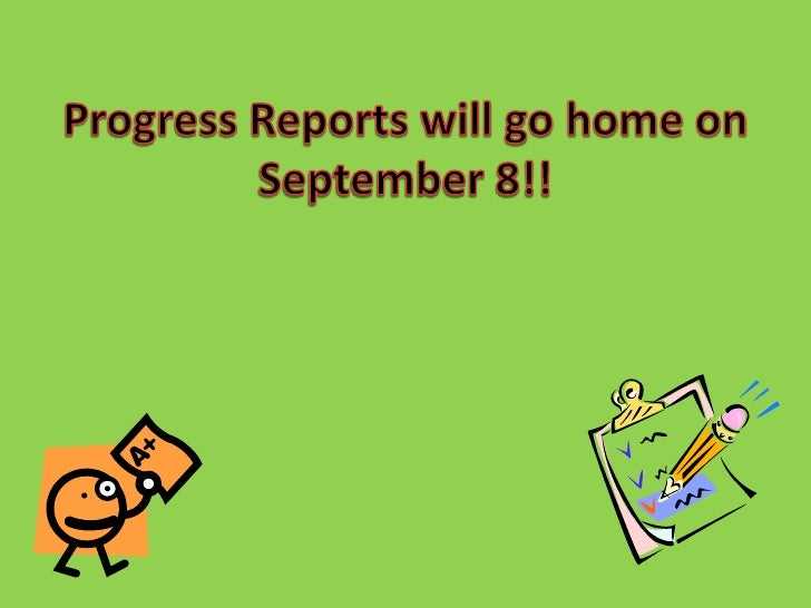 Progress Reports will go home on September 8!!<br />