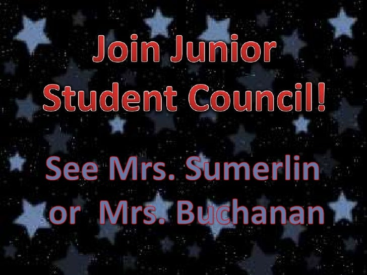 Join Junior Student Council!<br />See Mrs. Sumerlin or  Mrs. Buchanan<br />