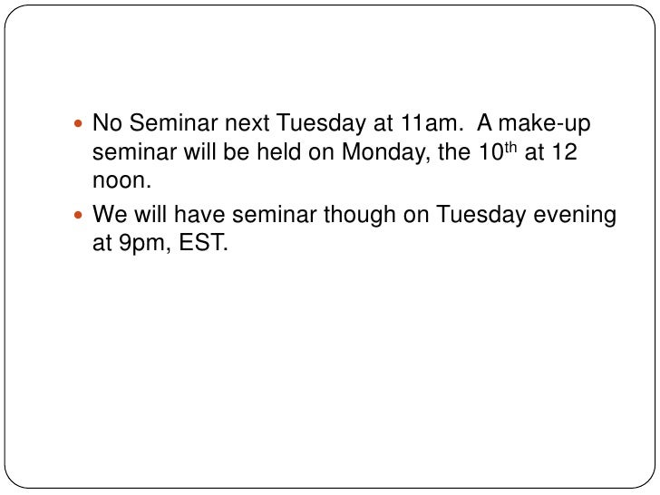 No Seminar next Tuesday at 11am.  A make-up seminar will be held on Monday, the 10th at 12 noon.<br />We will have seminar...