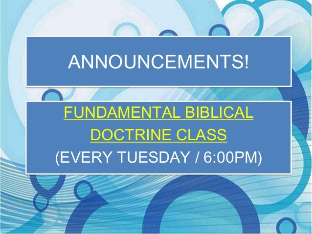 ANNOUNCEMENTS! FUNDAMENTAL BIBLICAL DOCTRINE CLASS (EVERY TUESDAY / 6:00PM)