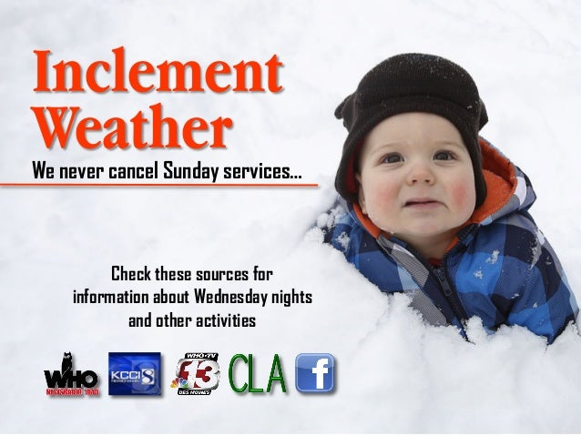 Inclement Weather  We never cancel Sunday services…  Check these sources for information about Wednesday nights and other ...