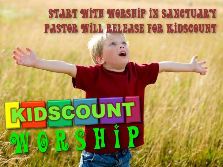 Start with worship in sanctuarypastor will release for kidscount
