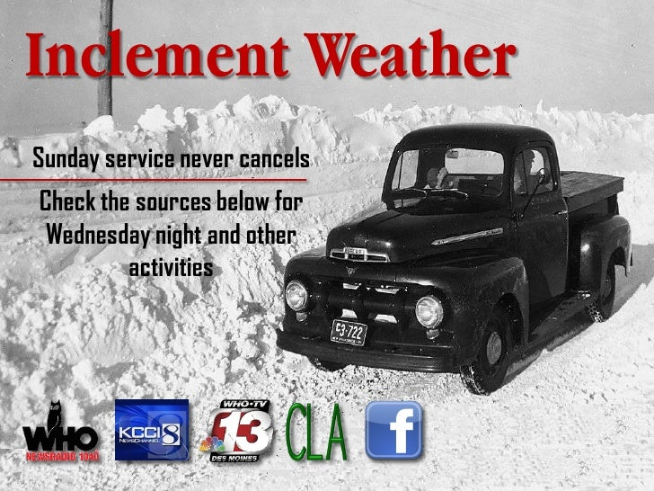 Inclement Weather Sunday service never cancels Check the sources below for  Wednesday night and other          activities