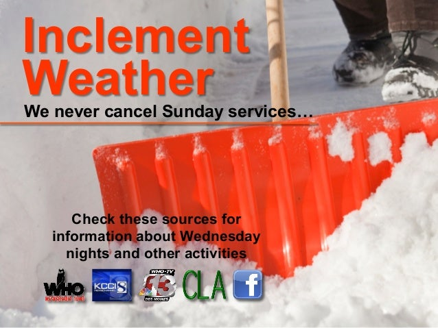 InclementWeatherWe never cancel Sunday services…      Check these sources for   information about Wednesday     nights and...