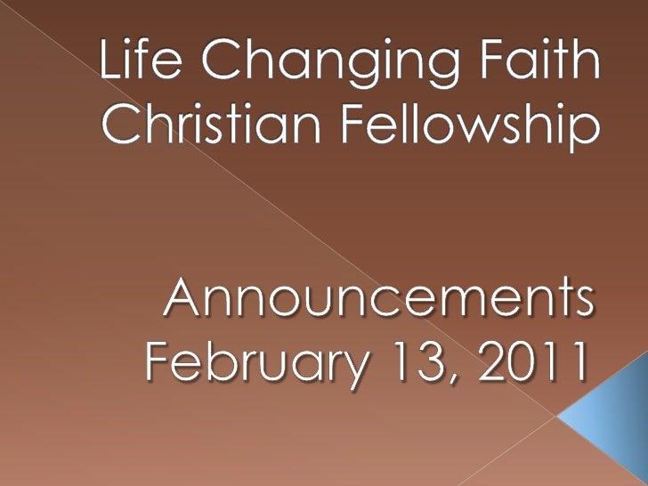 Life Changing Faith Christian Fellowship<br />Announcements<br />February 13, 2011<br />