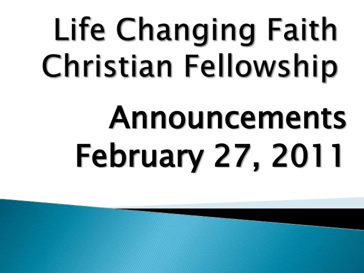 Life Changing Faith Christian Fellowship<br />Announcements<br />February 27, 2011<br />