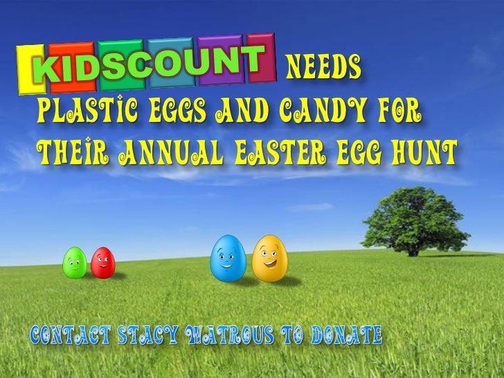 needsplastic eggs and candy Fortheir annual Easter egg hunt