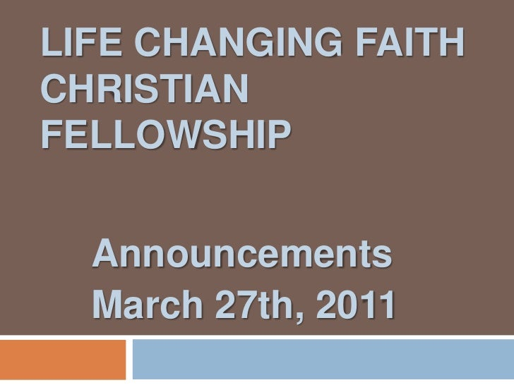 Life Changing Faith Christian Fellowship<br />Announcements<br />March 27th, 2011<br />