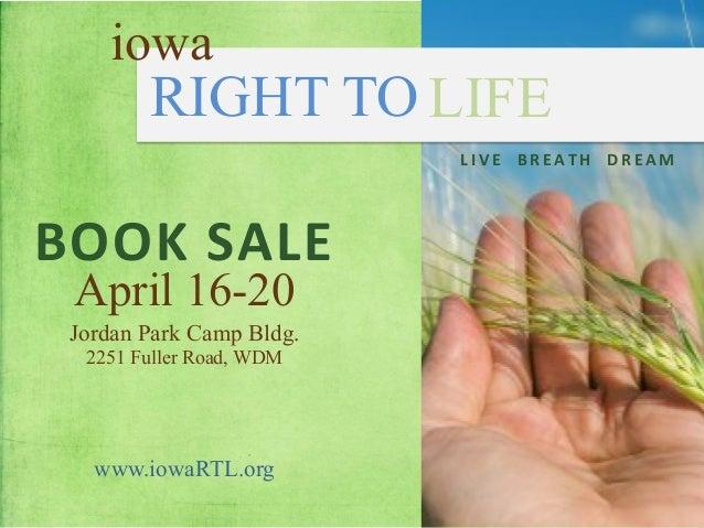iowa        RIGHT TO LIFE                          L I V E     B R E A T H     D R E A M  BOOK SALE   April ...