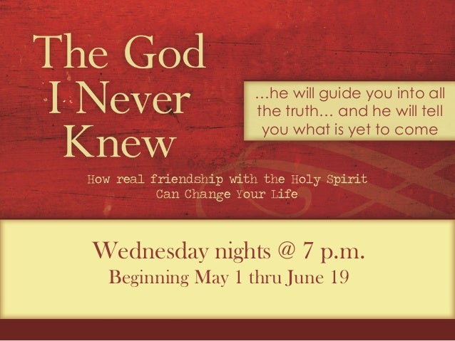 Wednesday nights @ 7 p.m.Beginning May 1 thru June 19…he will guide you into allthe truth…and he will tellyou what is yet...