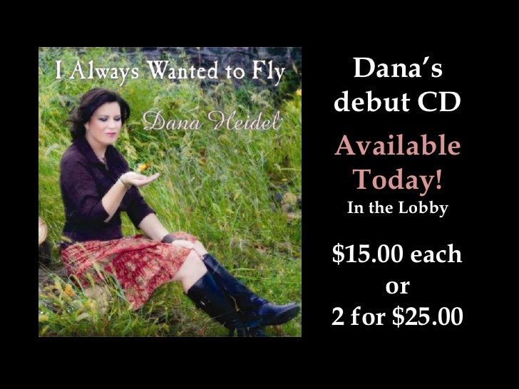 Dana'sdebut CDAvailable Today! In the Lobby$15.00 each     or2 for $25.00