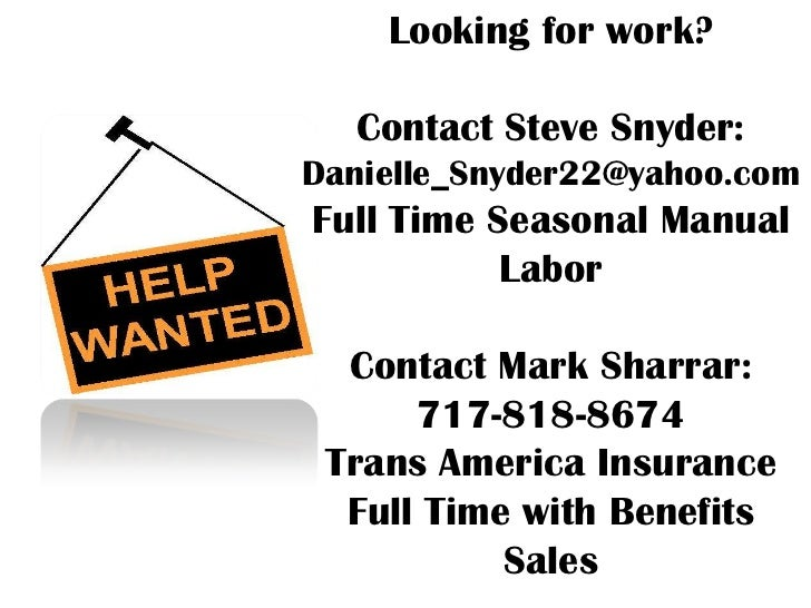 Looking for work?  Contact Steve Snyder:Danielle_Snyder22@yahoo.comFull Time Seasonal Manual           Labor  Contact Mark...