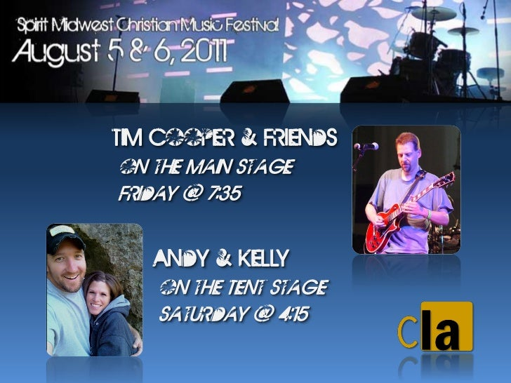 Tim Cooper & Friendson the Main StageFriday @ 7:35   Andy & Kelly    on the Tent Stage    Saturday @ 4:15