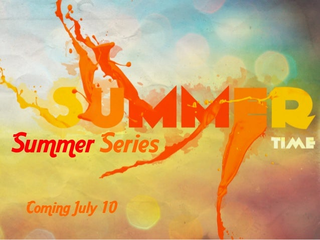 Coming July 10 Summer Series